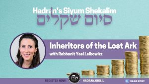 Inheritors of the Lost Ark with Rabbanit Yael Leibowitz