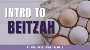 introduction to masechet beitzah with gitta neufeld